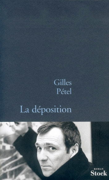 La déposition ebook by Gilles Pétel