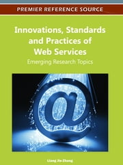 Innovations, Standards and Practices of Web Services - Emerging Research Topics ebook by Liang Jie-Zhang