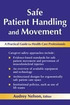 Safe Patient Handling and Movement ebook by Audrey L. Nelson, PhD, RN, FAAN