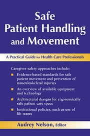 Safe Patient Handling and Movement - A Practical Guide for Health Care Professionals ebook by Audrey L. Nelson, PhD, RN, FAAN