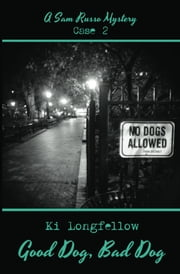 Good Dog, Bad Dog - A Sam Russo Mystery ebook by Ki Longfellow