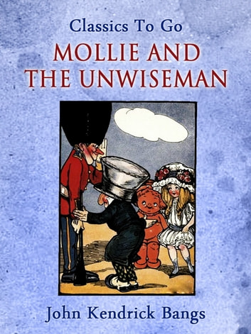 Mollie and the Unwiseman ebook by John Kendrick Bangs
