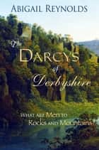 The Darcys of Derbyshire: A Pride & Prejudice Novella ebook by Abigail Reynolds