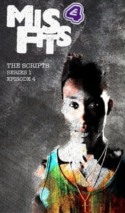 Misfits, The Scripts Series One - Episode Four ebook by Howard Overman,Steve Tribe
