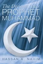 The Division after Prophet Muhammad ebook by Hassan A. Nahim