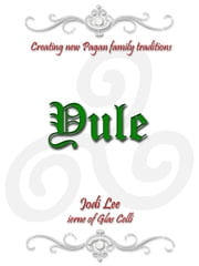 Yule: Creating New Pagan Family Traditions ebook by Jodi Lee