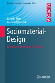 Sociomaterial-Design - Bounding Technologies in Practice ebook by Pernille Bjorn,Carsten Osterlund