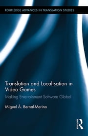Translation and Localisation in Video Games - Making Entertainment Software Global ebook by Miguel Á. Bernal-Merino