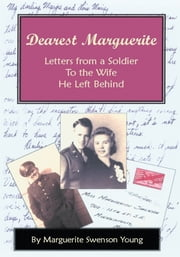 DEAREST MARGUERITE - Letters from a Soldier To the Wife He Left Behind ebook by Marguerite Young