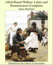 Alfred Russel Wallace: Letters and Reminiscences (Complete) ebook by James Marchant