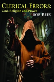 Clerical Errors: God, Religion and Power ebook by Bob Rees