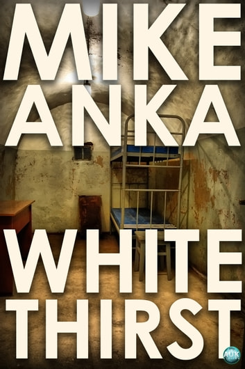 White Thirst - Surviving a New Life ebook by Mike Anka