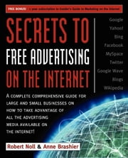 Secrets to Free Advertising on the Internet - A Complete Comprehensive Guide For Large and Small Businesses on How to Take Advantage of All the Advertising Media Available on the Internet ebook by Robert Noll