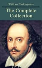 The Complete Collection of William Shakespeare ( included 150 pictures & Active TOC) (AtoZ Classics) ebook by William Shakespeare