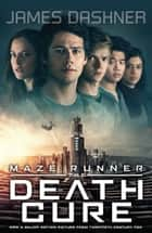 Maze Runner 3: The Death Cure ebook by James Dashner