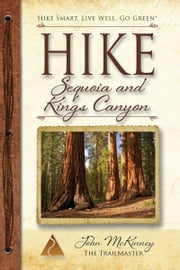 Hike Sequoia and Kings Canyon - Best Day Hikes in Sequoia and Kings Canyon National Parks ebook by John McKinney
