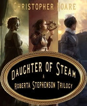 Daughter of Steam - A Roberta Stephenson Trilogy eBook by Christopher Hoare