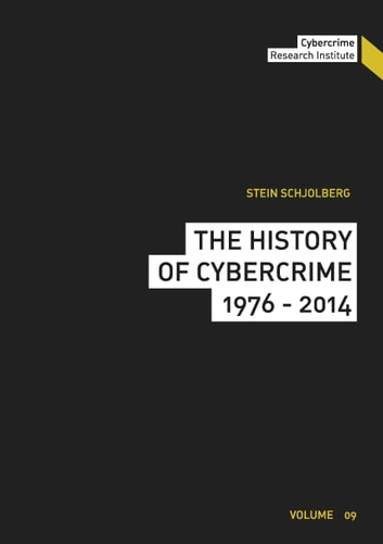 The History of Cybercrime - 1976-2014 ebook by Stein Schjolberg