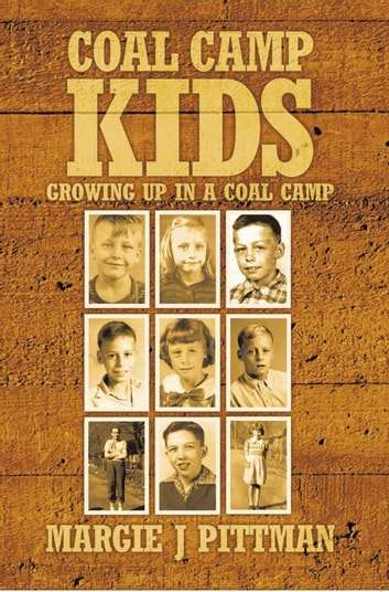 Coal Camp Kids - Growing up in a Coal Camp ebook by Margie J Pittman