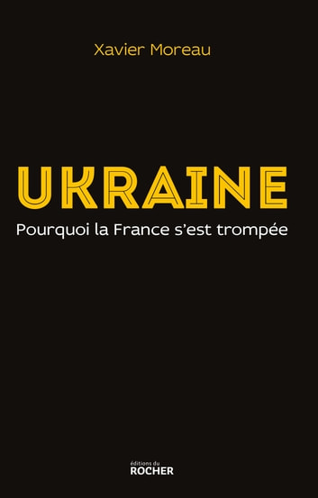 Ukraine - pourquoi la France s'est trompée ebook by Xavier Moreau,Thierry Mariani