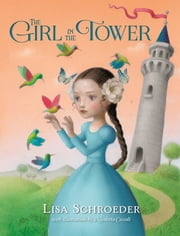 The Girl in the Tower ebook by Lisa Schroeder,Nicoletta Ceccoli