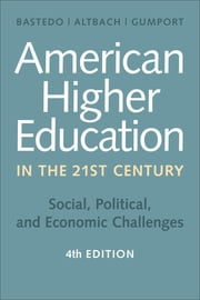 American Higher Education in the Twenty-First Century - Social, Political, and Economic Challenges ebook by Michael N. Bastedo,Philip G. Altbach,Patricia J. Gumport