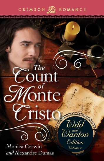 The Count Of Monte Cristo: The Wild And Wanton Edition Volume 4 ebook by Monica Corwin,Alexandre Dumas
