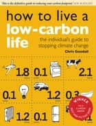 How to Live a Low-Carbon Life ebook by Christopher Goodall