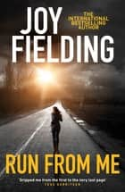 Run From Me - A heart-stopping and gripping psychological thriller ebook by Joy Fielding