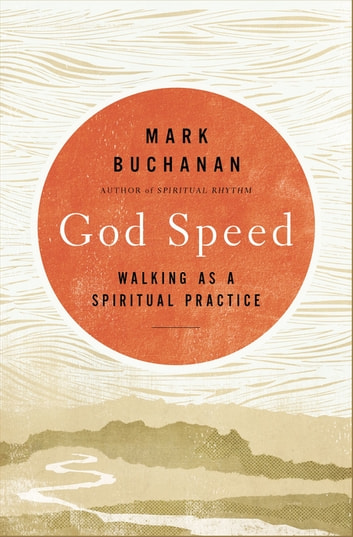 God Speed - Walking as a Spiritual Practice ebook by Mark Buchanan