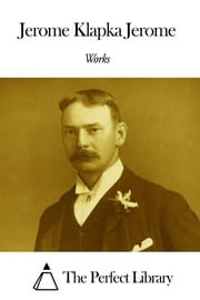 Works of Jerome Klapka Jerome ebook by Jerome Klapka Jerome