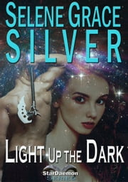 Light Up the Dark ebook by Selene Grace Silver