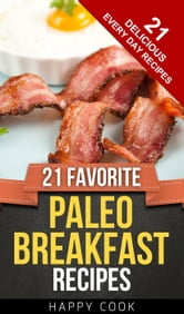21 Favorite Paleo Breakfast Recipes - Everyday Paleo Recipes, #8 ebook by Happy Cook