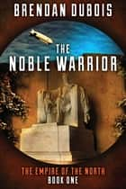 The Noble Warrior ebook by Brendan DuBois