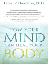 How Your Mind Can Heal Your Body ebook by David Hamilton