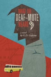 What the Deaf-Mute Heard ebook by G.D. Gearino