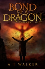 Bond of a Dragon: Zahara's Gift - a young adult dragonrider fantasy ebook by A J Walker