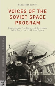 Voices of the Soviet Space Program - Cosmonauts, Soldiers, and Engineers Who Took the USSR into Space ebook by S. Gerovitch