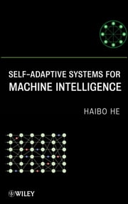 Self-Adaptive Systems for Machine Intelligence ebook by Haibo He