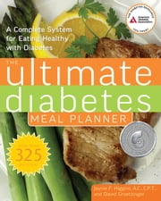 The Ultimate Diabetes Meal Planner - A Complete System for Eating Healthy with Diabetes ebook by Jaynie F. Higgins,David Groetzinger