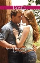 For His Brother's Wife 電子書 by Kathie Denosky