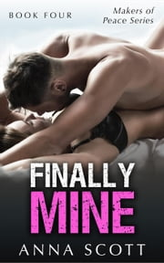 Finally Mine 4 - Finally Mine - A Makers of Peace Series, #4 ebook by Anna Scott