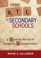 Using RTI in Secondary Schools ebook by Wayne A. (Adam) Callender