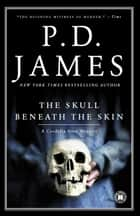The Skull Beneath the Skin - A Cordelia Gray Mystery ebook by P.D. James