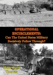 Operational Encirclements: Can The United States Military Decisively Follow Through? ebook by Major Scott Thomas