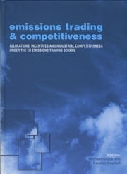 Emissions Trading and Competitiveness - Allocations, Incentives and Industrial Competitiveness under the EU Emissions Trading Scheme ebook by Michael Grubb,Karsten Neuhoff