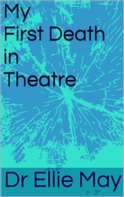 My First Death in Theatre ebook by Dr Ellie May