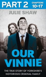 Our Vinnie - Part 2 of 3: The true story of Yorkshire's notorious criminal family (Tales of the Notorious Hudson Family, Book 1) ebook by Julie Shaw