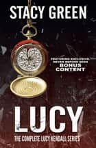 LUCY: The Complete Lucy Kendall Series with Bonus Content eBook por Stacy Green