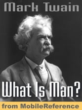 What Is Man? And Other Essays: Includes The Death Of Jean, The Turning-Point Of My Life, How To Make History Dates Stick, The Memorable Assassination, On Girls And More (Mobi Classics) ebook by Mark Twain